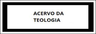 ACERVO DA TEOLOGIA