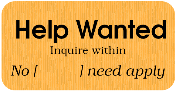 Help wanted - No [    ] need apply