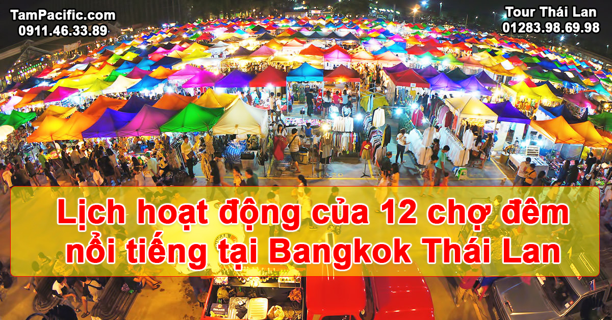 Lịch hoạt động của 12 chợ đêm nổi tiếng tại Bangkok Thái Lan với tên cụ thể