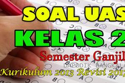 Soal UAS Kelas 2 Semester 1 Kurikulum 2013 Revisi 2018 / 2019