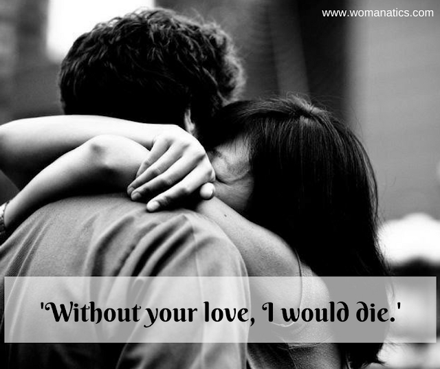 Without Your Love, I Would Die