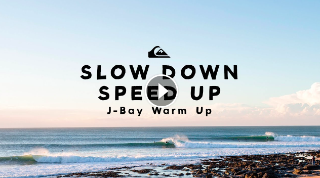 Slow down Speed up J-Bay warm ups