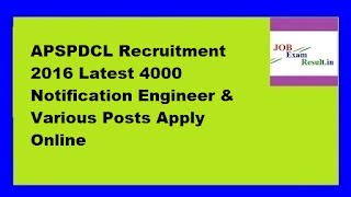 APSPDCL Recruitment 2016 Latest 4000 Notification Engineer & Various Posts Apply Online