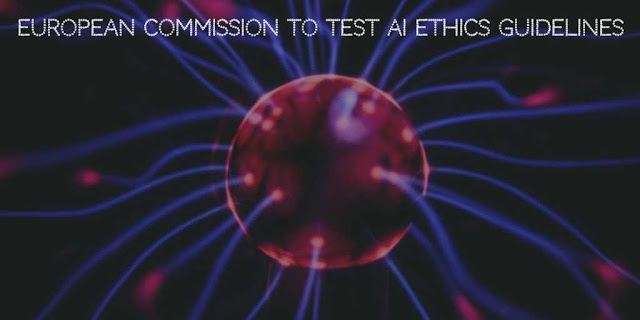 European Commission to Test AI Ethics Guidelines
