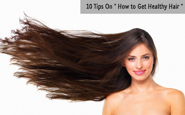10 Tips On How to Get Healthy Hair