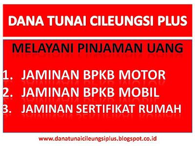 Dana Tunai Cileungsi, Dana Tunai Cileungsi Bogor, Dana Tunai Cileungsi Bogor Jawa Barat