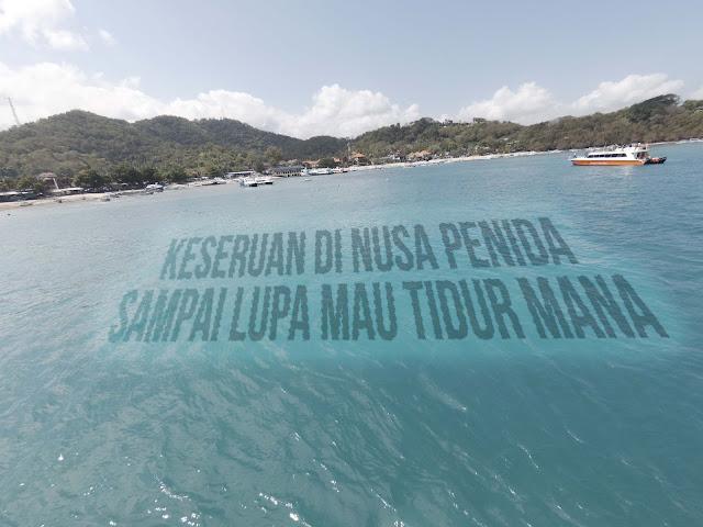 Keseruan di Nusa Penida, Sampai Lupa Mau Tidur Mana