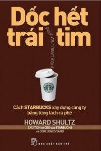 Dốc Hết Trái Tim - Cách Starbucks Xây Dựng Công Ty Bằng Từng Tách Cà Phê - Howard Schultz