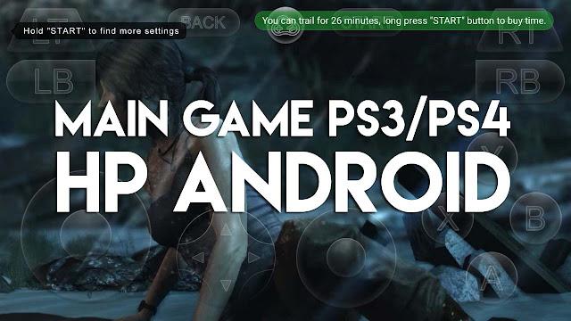 Dengan mudahnya game PS3 & PS4 dimainkan pada HP android di spek rendah