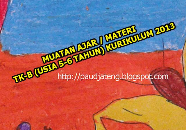 Inilah Muatan Ajar TK-B (Usia 5-6 Tahun), Materi TK-B Kurikulum 2013 PAUD. Materi Ajar TK B download doc