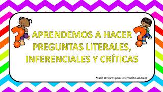 http://www.orientacionandujar.es/2017/03/14/recursos-formular-preguntas-literales-inferenciales-criticas/