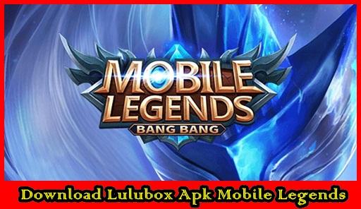 lulubox mobile legend apk download