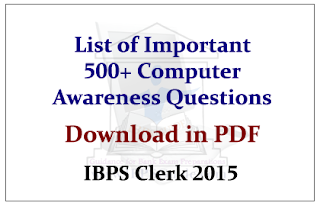 List of 500+ Computer Awareness Questions for Upcoming IBPS Clerk Exam 2015- Download in PDF