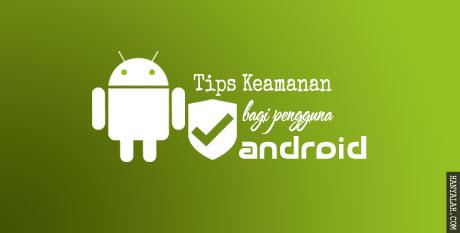Tips Keamanan Penting bagi Pengguna Android