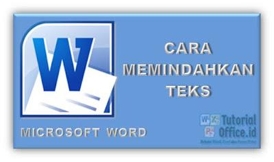 Cara Memindahkan Teks pada Microsoft Word