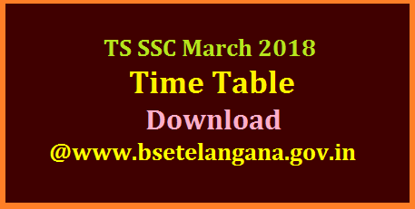 TS Telangana 10th SSC March 2018 Public Examinations Time Table Download   Telangana SSC Time Table for March 2018 Released | TS Board of SSC BSE Telangana issued Day wise Schedule for SSC March 2018 10th Class Examinations Board of Secondary Education Directorate of Govt Examination DGE Telangana anounced 10th exam dates in the year of 2018 of Month March | Exam Dates for SSC March 2018 in Telangana State issued by DGE Board of SSC http://bse.telangana.gov.in