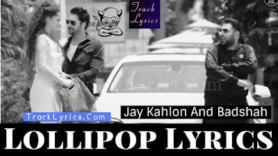 lollipop-song-lyrics-jay-kahlon-badshah-punjabi-song-new