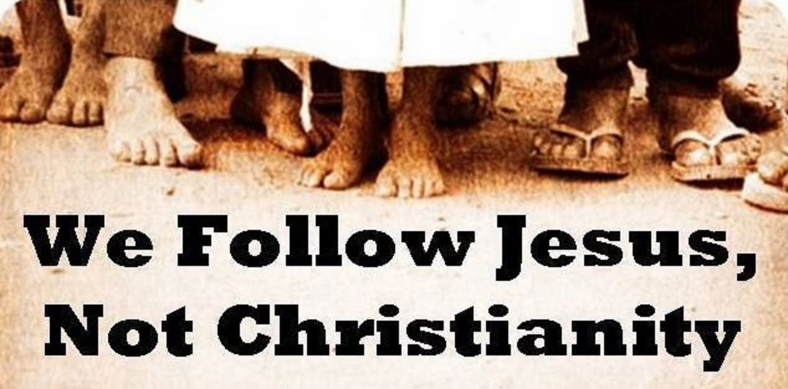 WE FOLLOW JESUS,  NOT CHRISTIANITY