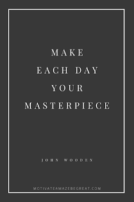 "44 Short Success Quotes And Sayings: ""Make each day your masterpiece."" - John Wooden"