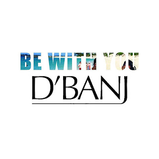 "[Music] D'Banj - ""Be With You"""