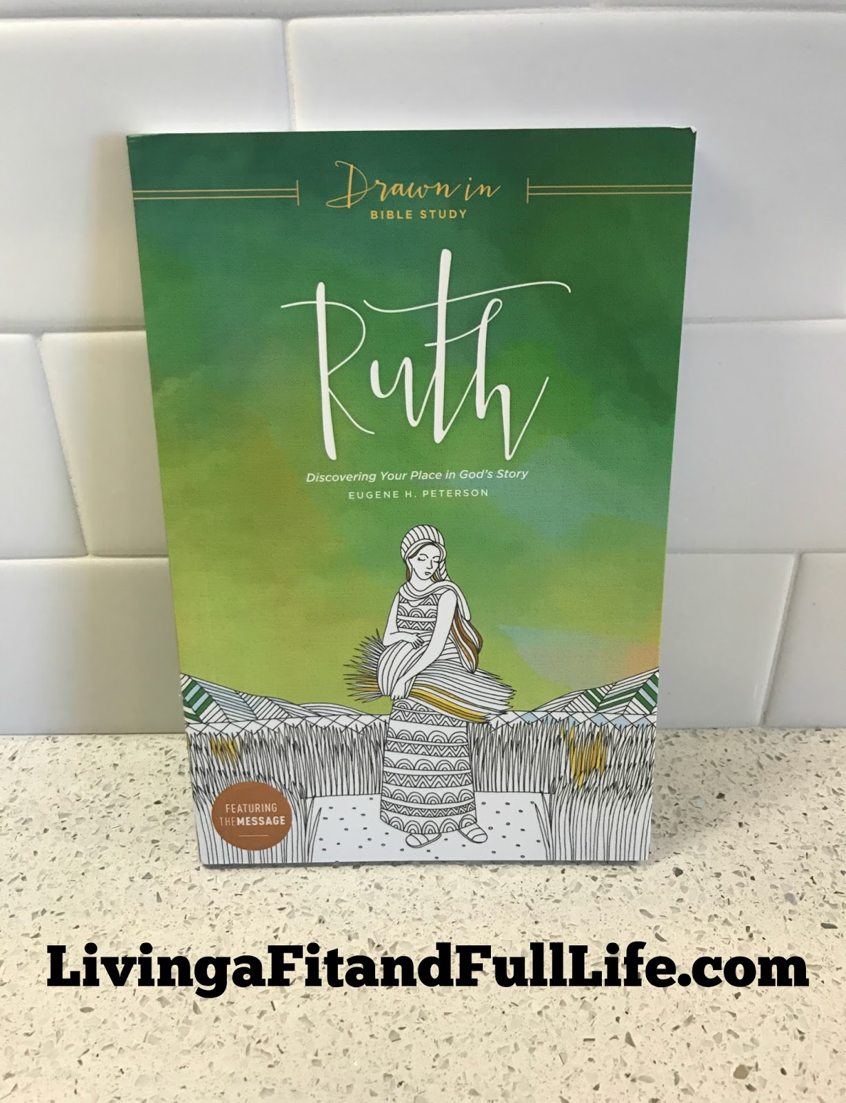 Living a Fit and Full Life: Be Drawn In to Scripture with Ruth
