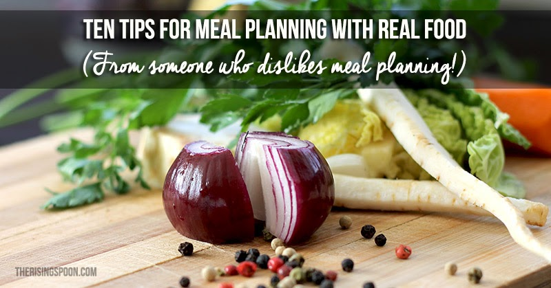 Ten Tips For Meal Planning with Real Food | therisingspoon.com