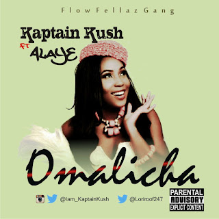 MUSIC: Kaptain Kush Ft. Alaye Proof - Omalicha | @LifeStyleOfKush