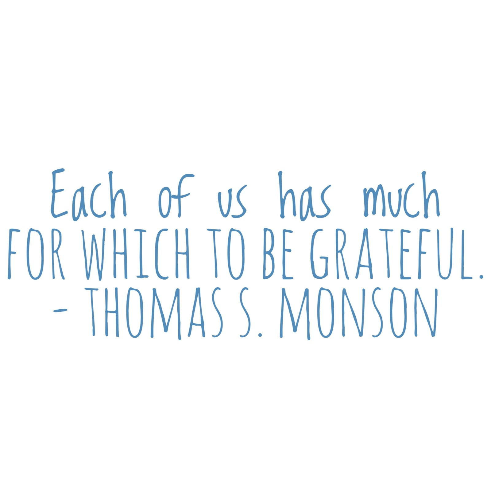 Each of us has much to be grateful for - Thomas S. Monson
