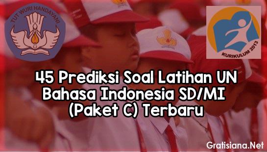 Prediksi Soal Latihan UN Bahasa Indonesia SD/MI (Paket C)