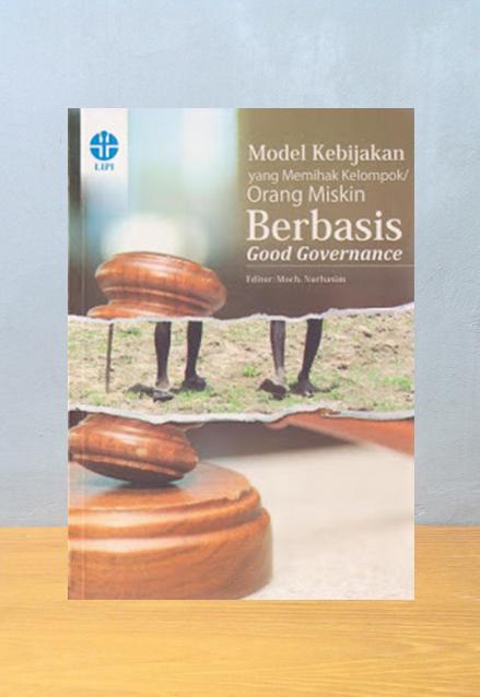 MODEL-MODEL KEBIJAKAN YANG MEMIHAK KELOMPOK/ORANG MISKIN BERBASIS GOOD GOVERNANCE, Moch. Nurhasim