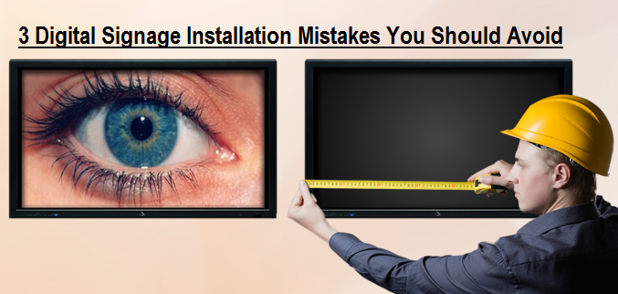 Top 3 Digital Signage Installation Mistakes You Should Avoid
