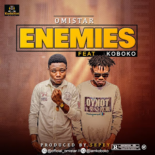 MUSIC: Omistar Ft Koboko - Enemies