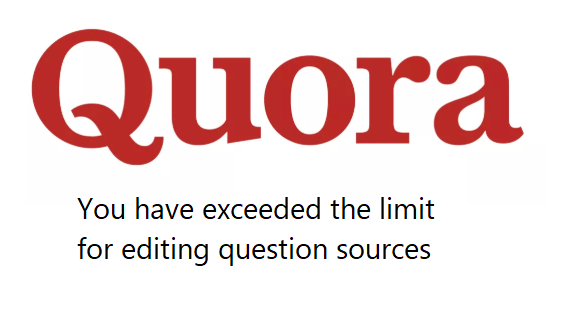 You have exceeded the limit for editing question sources