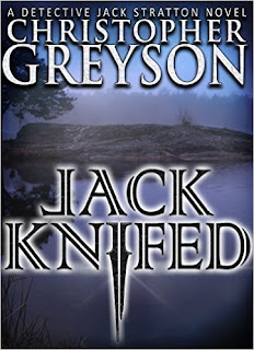 Detective Jack Stratton Mystery Thriller Series: JACK KNIFED (Detective Jack Stratton Mystery - Thriller Series Book 2) by Christopher Greyson