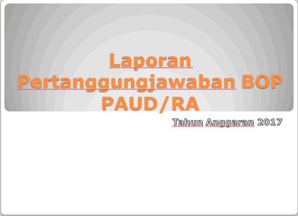 Download Contoh Laporan Pertanggungjawaban BOP PAUD/TK, RA, Kober, Tahun Anggaran 2017  Sesuai Juknis Terbaru
