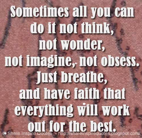Funny Just Do It Quotes: Sometimes All You Can Do It Not Think, Not Wonder, Not