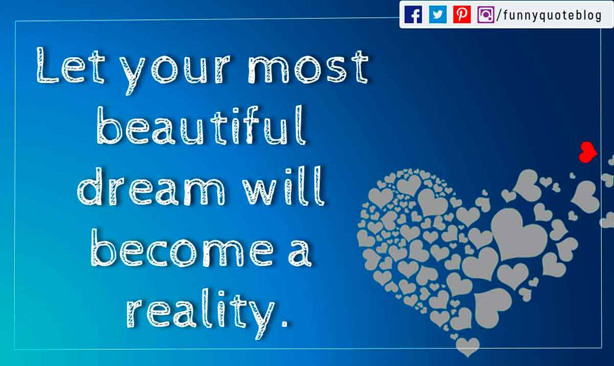 Let your most beautiful dream will become a reality. Good morning,
