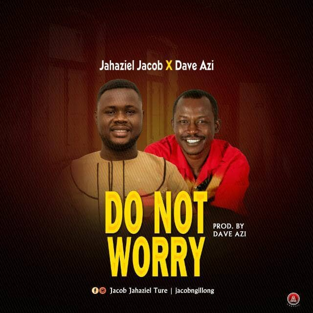#MUSIC: Jahaziel Jacob ft Dave Azi Do Not Worry