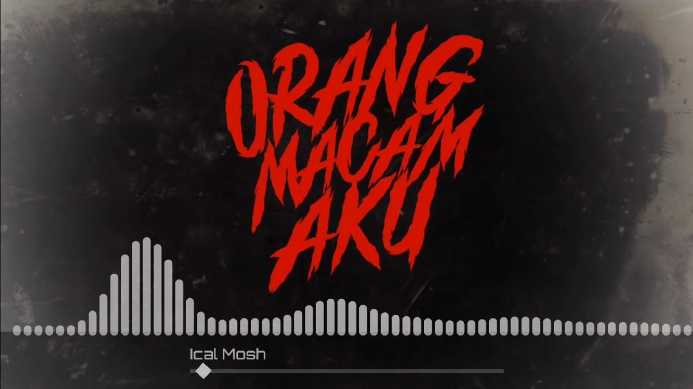 Lirik Lagu Orang Macam Aku - Ical Mosh