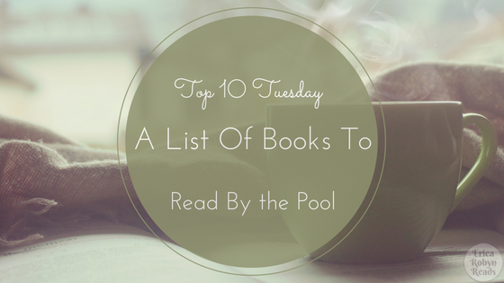 Top 10 Tuesday featuring A List Of Books To Read By The Pool