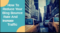 How To Reduce Your Blog/Website Bounce Rate And Increase Traffic