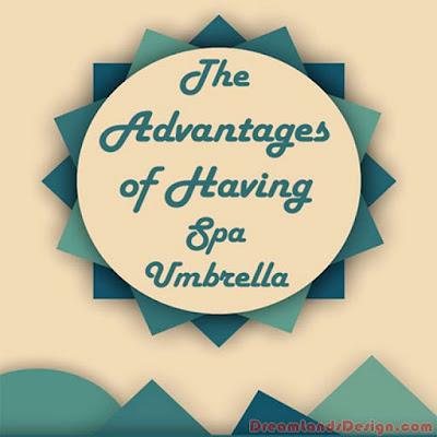 The Advantages of Having Spa Umbrella