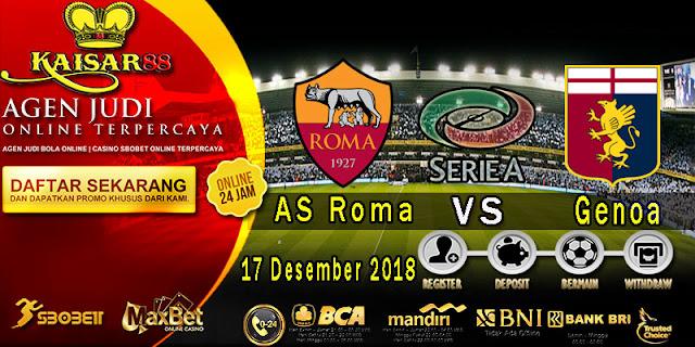 Prediksi Bola Terpercaya Liga Italia AS Roma vs Genoa 17 Desember 2018