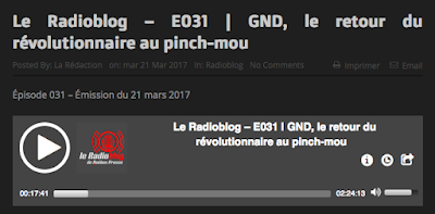 http://www.quebecpresse.com/2017/03/21/le-radioblog-e031-gnd-le-retour-du-revolutionnaire-au-pinch-mou/#t=17:41.015