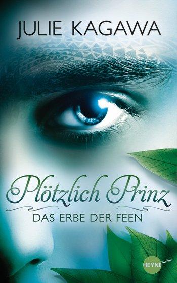 Bücherblog. Rezension. Buchcover. Plötzlich Prinz - Das Erbe der Feen (Bd.1) von Julie Kagawa. Jugendbuch. Fantasy. Heyne fliegt.