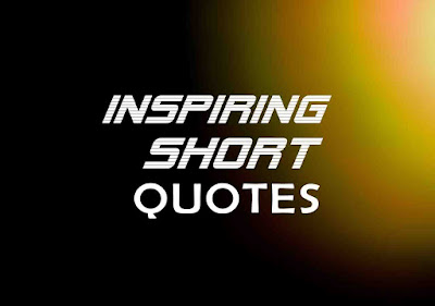 Inspiring Short Quotes