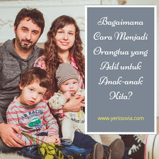 bagaimana cara menjadi orangtua yang adil untuk anak-anak kita?