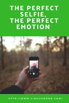 The Perfect Selfie, The Perfect Emotion by Vibhu & Me