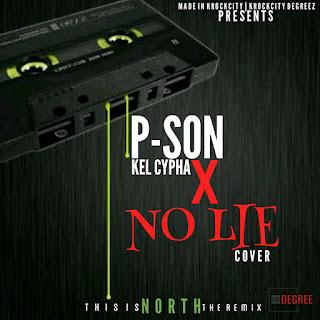 Music: P-Son X Kel Cypha - No Lie (Cover)