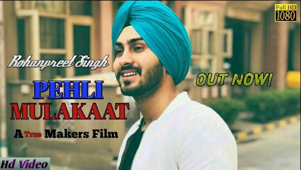 New Hindi Punjabi Songs Lyrics 2018 Pehli Mulakaat Lyrics Rohanpreet Singh Punjabi Songs